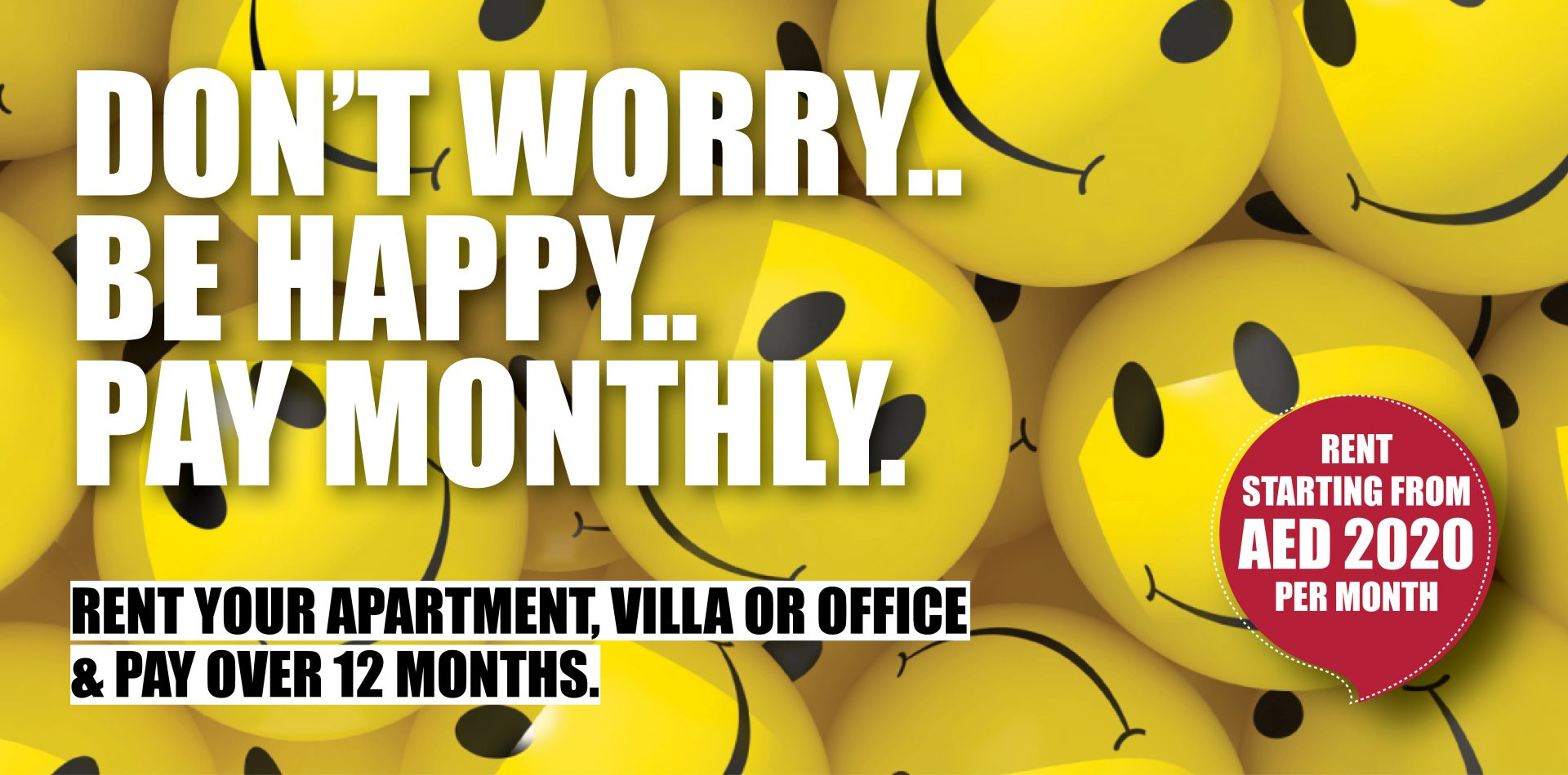DONT WORRY.. BE HAPPY.. PAY MONTHLU..